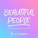 Sing2Piano - Beautiful People (Lower Key) [Originally Performed by Ed Sheeran & Khalid] (Piano Karaoke Version)