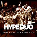 Hype Duo - When the Sun Comes Up
