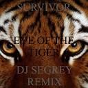 Survivor - Eye of the tiger DJ Segrey remix 2019