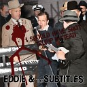 Eddie and the Subtitles - Any Way You Want It