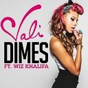 Vali - Dimes feat Wiz Khalifa