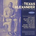 Texas Alexander - Someday Baby Your Troubles Is Gonna Be Like Mine