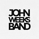 The John Weeks Band - You Never Say What You Mean