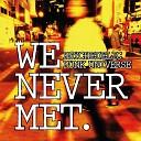 We Never Met - Now Look at Me