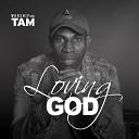 Tam - Loving God