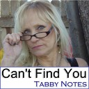 Tabby Notes - Can t Find You