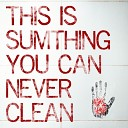 Alex s Hand - This Is Sumthing You Can Never Clean