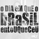 Only - O Dia em Que o Brasil Enlouqueceu