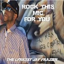 The Lyricist Jay Frazier - Rock This Mic for You