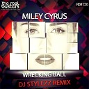 Miley Cyrus - Wrecking Ball (DJ STYLEZZ Remix)