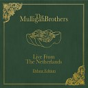 The Mulligan Brothers - If It Hadn t Been for Love Live