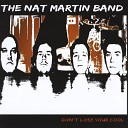 The Nat Martin Band - I Can t Stop Loving You