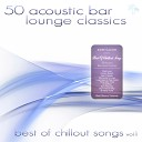 50 Acoustic Bar Lounge Classics - Best of Chillout Songs, Vol. 1