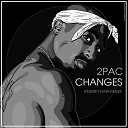 2Pac - Changes Andrey Rain Remix