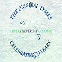 The Original Tymes - Lovers Never Say Goodbye