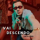 Draiona - Vai Descendo