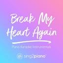 Sing2Piano - Break My Heart Again Higher Key Originally Performed by FINNEAS Piano Karaoke Version