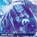 George Clinton The P Funk Allstars - Give Up The Funk Tear The Roof Off