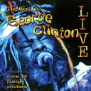 George Clinton the P Funk All Stars - Give Up the Funk Tear the Roof Off