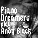 Piano Dreamers Play Andy Black
