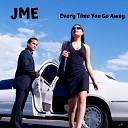 JME - Every Time You Go Away