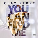Clay Perry - You Can Find Me