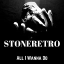 Stoneretro - All I Wanna Do