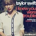 Taylor Swift x DJ B EZ - I Knew You Were Trouble Brandon Fox dubstep remix