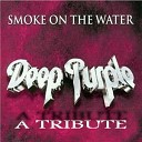 Smoke On The Water - A Tribute