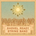The Shovel Ready String Band - If It Hadn t Been for Love