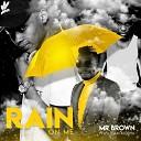 Mr Brown feat Team Mosha - Rain On Me