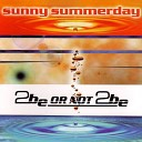 2 Be Or Not 2 Be - Sunny Summerday Club Mix