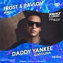 Daddy Yankee - Gasolina Frost Pavlov Remix