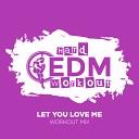 Hard EDM Workout - Let You Love Me Instrumental Workout Mix 140 bpm