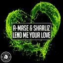 A Mase Sharliz - Lend Me Your Love Original Mix