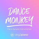 Sing2Piano - Dance Monkey Lower Key of Ebm Originally Performed by Tones and I Piano Karaoke Version