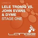 Lele Troniq John Evans Dyme - Stage One Fabio XB Remix