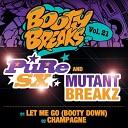 03 PuRe SX Mutantbreakz - Let Me Go Booty Down Original Mix Booty Cakes