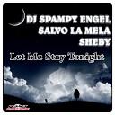 Dj Spampy Engel And Salvo La Mela Feat Sheby - Let Me Stay Tonight Dance Rocker Remix