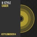 K Style - Eager Original Mix