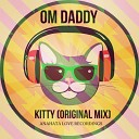 OM Daddy - Kitty Original Mix