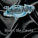 Shallow Water - I Want You to Want Me