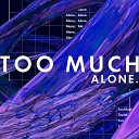 Alone - Too Much