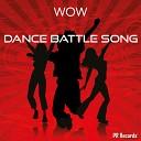 Wow - Dance Battle Song Original Mix