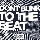 DONT BLINK - TO THE BEAT Skapes Remix