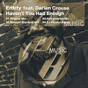 Entity feat Darian Crouse - Haven t You Had Enough Original Mix