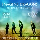 Imagine Dragons - On Top Of The World (Oleg Perets & Ivan Flash Official Remix)