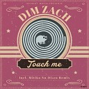 Dim Zach - Touch Me Mitiko Nu Disco Remix