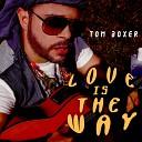 Tom Boxer - Love Is The Way Original Mix