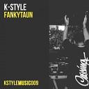 K Style - Fankytaun Original Mix